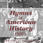 Looking for hymns of American History? This series covers hymns from major periods of U.S. history including the time of exploration (1500's).