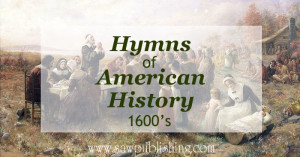 Looking for hymns of American History? This series covers hymns from major periods of U.S. history including the time of the settlers (1600's)