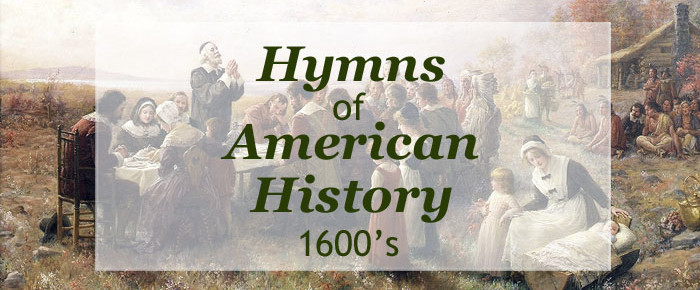 The Hymns of American History-The Early Settlers (1600s)
