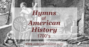 Looking for hymns of American History? This series covers hymns from major periods of U.S. history including the time colonial america (1700's)