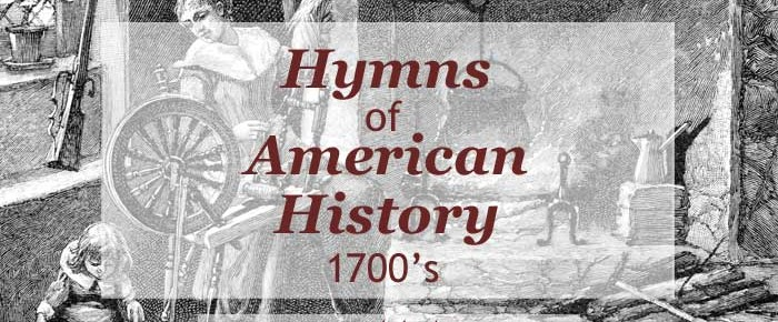 The Hymns of American History – Colonial America (1700's)