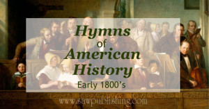 Looking for hymns of American History? This series covers hymns from major periods of U.S. history including the early 1800's.