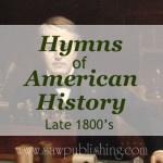 Looking for hymns of American History? This series covers hymns from major periods of U.S. history including the late 1800's