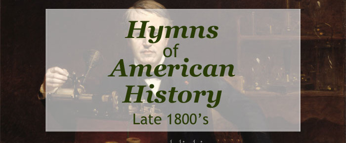 Hymns of American History – The United States in the Late 1800's (1850-1900)