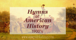Looking for hymns of American History? This series covers hymns from major periods of U.S. history including the 20th century (1900's).