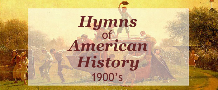 Hymns of American History – America in the 20th Century (1900's)