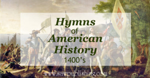 Looking for hymns of American History? This series covers hymns from major periods of U.S. history including the time of Columbus (1400's).