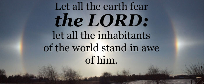 Let All The Earth Fear The Lord