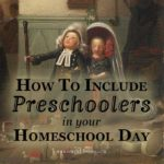 "Wondering what to do with your preschoolers while the ""big kids"" are busy with lessons? Here are five strategies for including preschoolers in your homeschool day."