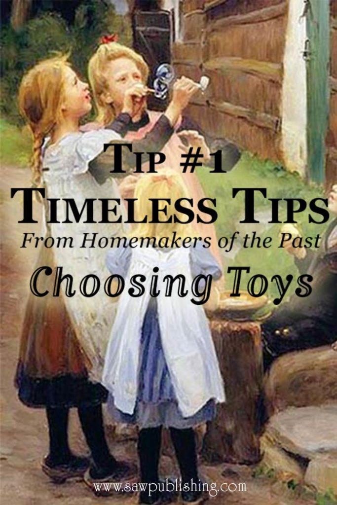 Looking for a way to choose toys for little ones? Here is a Timeless Tip from the 1840's for choosing toys that will change your child's life today.