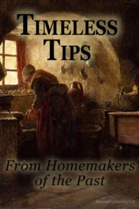 Timeless Tips from Homemakers of the Past is a great place to find encouragement as a keeper at home.