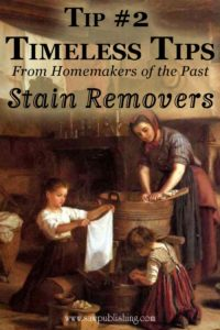 How did our grandmothers get stains out of their clothing? This week's Timeless Tip takes a look at some 100-year-old stain removers used by homemakers of the past that you can still use today.