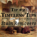 How did our grandmothers get stains out of their clothing? This week's Timeless Tip takes a look at some 100-year-old stain removers you can still use today.