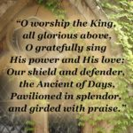 O Worship the King, by Sir Robert Grant, is a wonderful example of the kind of great poetry which is dedicated to praise and worship. .