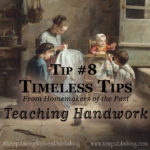 How can we teach our daughters to be godly, virtuous women? Timeless Tip #8 uses handwork as a powerful tool to educate children in the virtue of diligence.