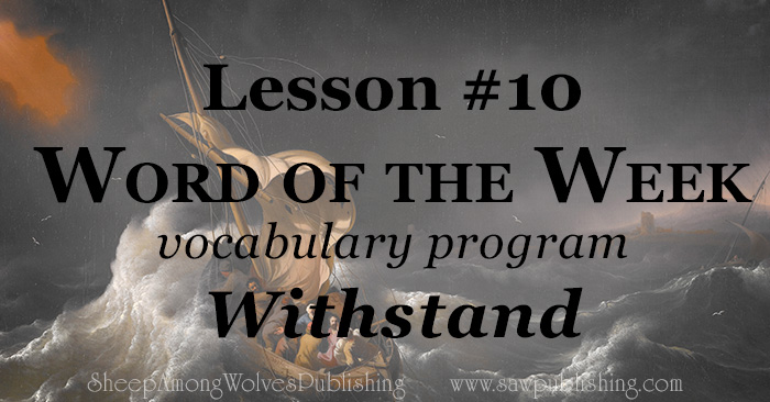 The Word of the Week Lesson #10 takes a look at Ephesians 6:13 as we explore the meaning of the word WITHSTAND.
