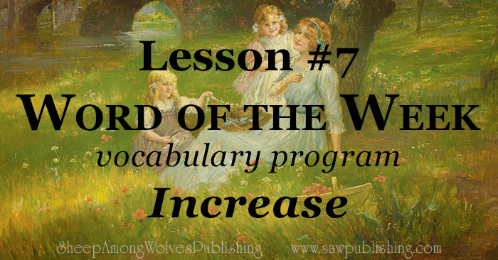 The Word Of The Week lesson #7 takes a look at 1 Thessalonians 3:12–13 as we explore the meaning of the word INCREASE.
