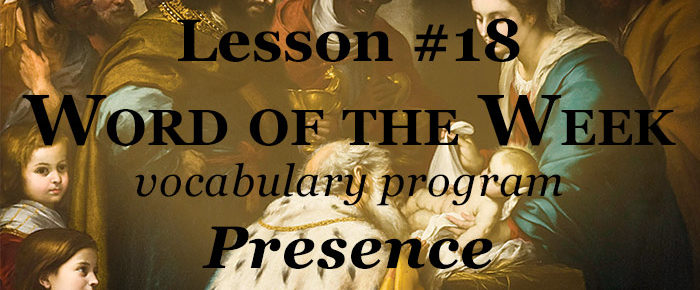Word of the Week Lesson #18 – PRESENCE