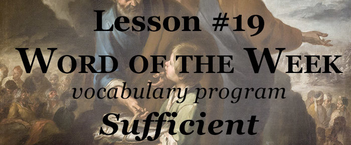 Word of the Week Lesson #19 – SUFFICIENT