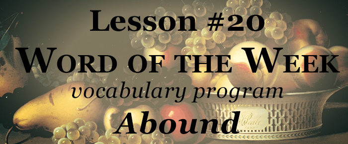 Word of the Week Lesson #20 – ABOUND