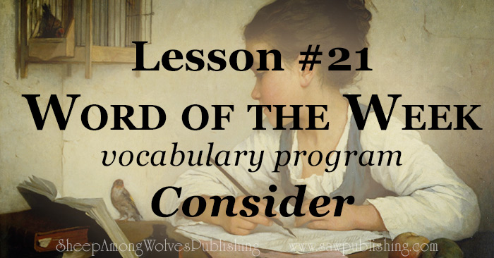 The Word of the Week Lesson #21 takes a look at Luke 12:27-28 as we explore the meaning of the word CONSIDER.