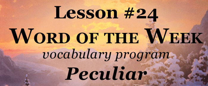 Word of the Week Lesson #24 – PECULIAR