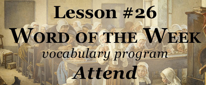 Word of the Week Lesson #26 – ATTEND