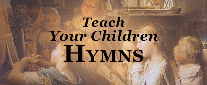 Four Reasons to Teach Your Children Hymns