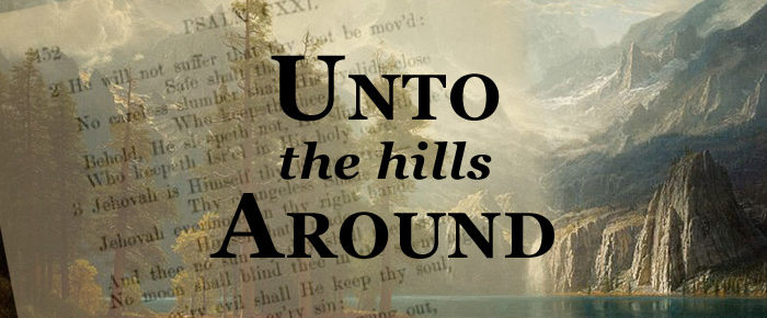 Unto the Hills Around
