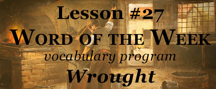 Word of the Week Lesson #27 – WROUGHT