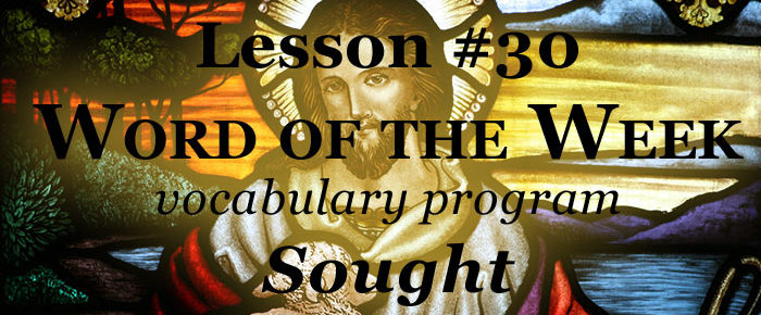 Word of the Week Lesson #30 – SOUGHT