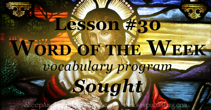 The Word of the Week Lesson #30 takes a look at Psalm 34:4 and Psalm 119:10 as we explore the meaning of the word SOUGHT.