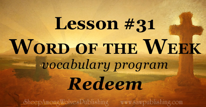 The Word of the Week Lesson #31 takes a look at Titus 2:13-14 as we explore the meaning of the word REDEEM.