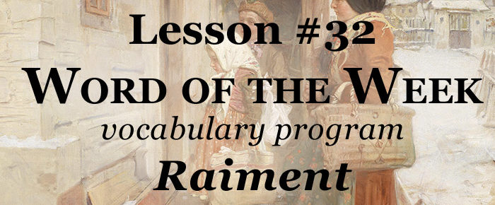 Word of the Week Lesson #32 – RAIMENT