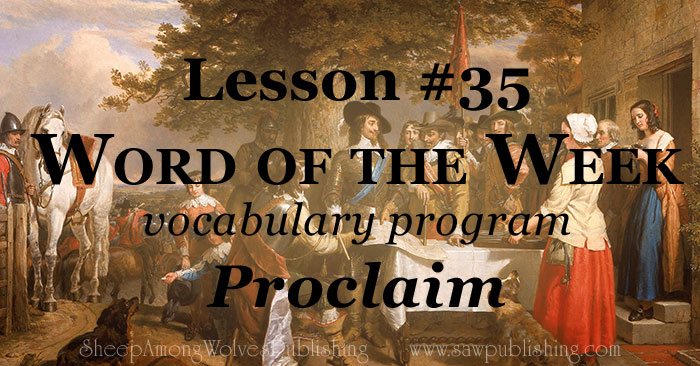 The Word of the Week Lesson #35 takes a look at Isaiah 61:1,2 and Proverbs 20:6 as we explore the meaning of the word PROCLAIM.