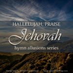 The jubilant music and joyful words of Hallelujah, Praise Jehovah, make this Psalm paraphrase an excellent hymn to sing aloud, at work, at school, at play, in praise to our Creator and Redeemer.