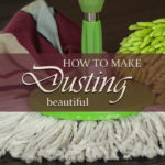 Have you ever asked a friend where she keeps her dust cloths? Most of us don't spend much time talking about one of the most uninteresting tasks we perform. But this Timeless Tip suggests that maybe we've been viewing dusting in the wrong way.