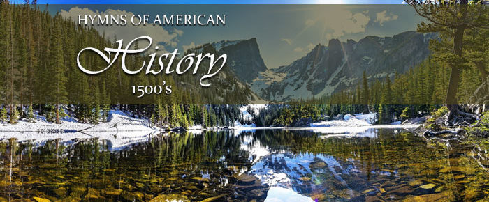 The Hymns of American History – America Explored (1500's)