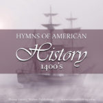 Hymns are a great supplemental tool to bring American history to life. This post takes a look at the days of Christopher Columbus, and the hymn O Love, How Deep.
