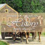 Hymns are a great supplemental tool to bring American history to life. This post takes a look at the early 1800's, and the hymn Softly Now the Light of Day.