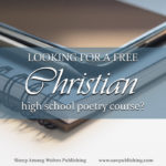 Are you looking for a Christian high school poetry course, that combines a high standard of literary excellence with a strong commitment to Christ-centred content? SAW Publishing's FREE 10 Weeks to Writing Good and Great Poetry is the place to start!