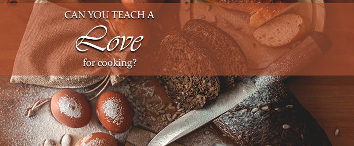 Can You Teach A Love For Cooking? – Timeless Tip #10