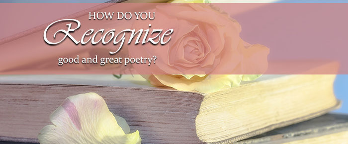 How Do You Recognize Good and Great Poetry?