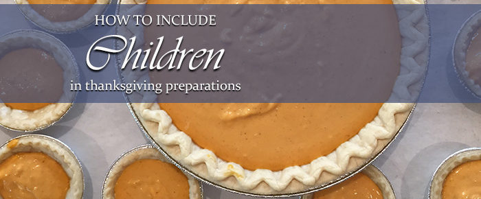 How To Include Children in Thanksgiving Preparations – Timeless Tip #11