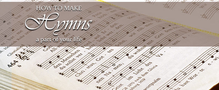 How to Make Hymns a Part of Your Life