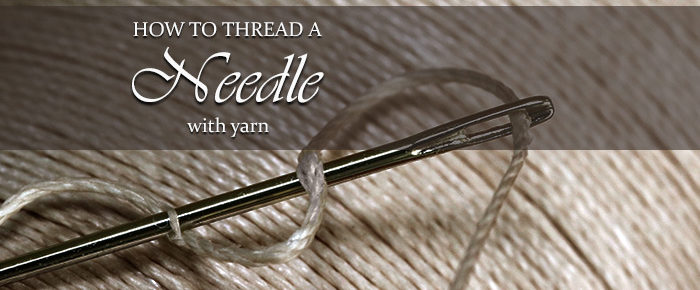 How To Thread a Needle With Yarn – Timeless Tip #9