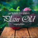 Do you end up serving the same vegetable recipes week after week? This Timeless Tip from Homemakers of the Past reveals 26 ways to serve plain old vegetables – using just four basic processes of cooking.