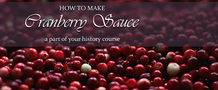 How to Make Cranberry Sauce Part of Your History Course – Timeless Tip #12