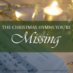 Are you missing out on valuable Christmas hymns? How would you even know? This post takes a look at three keys to discovering the Christmas hymns you may be missing.