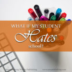 What do you do if your student hates school? As a homeschooling parent, this dilemma can feel like a huge test of your educational ability, but sometimes the answer is a lot simpler than you realized.